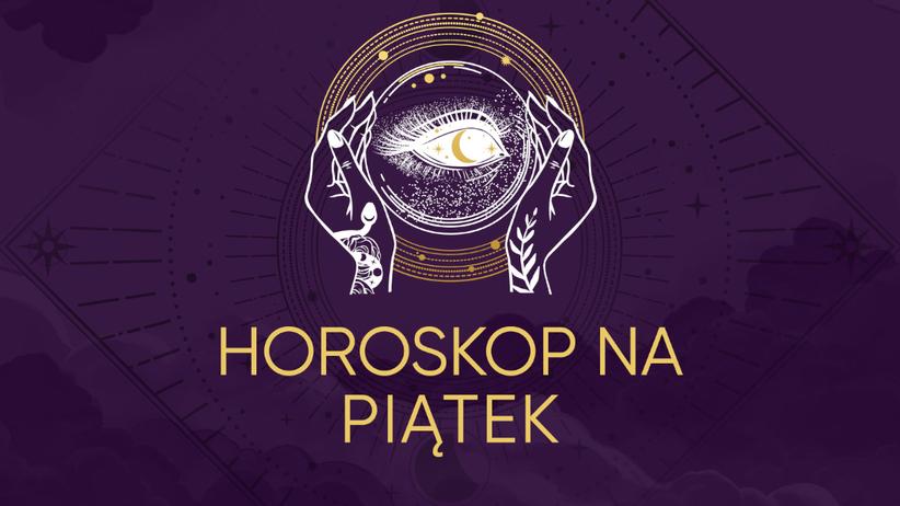 Horoskop dzienny na piątek 12 czerwca 2020 dla każdego znaku zodiaku