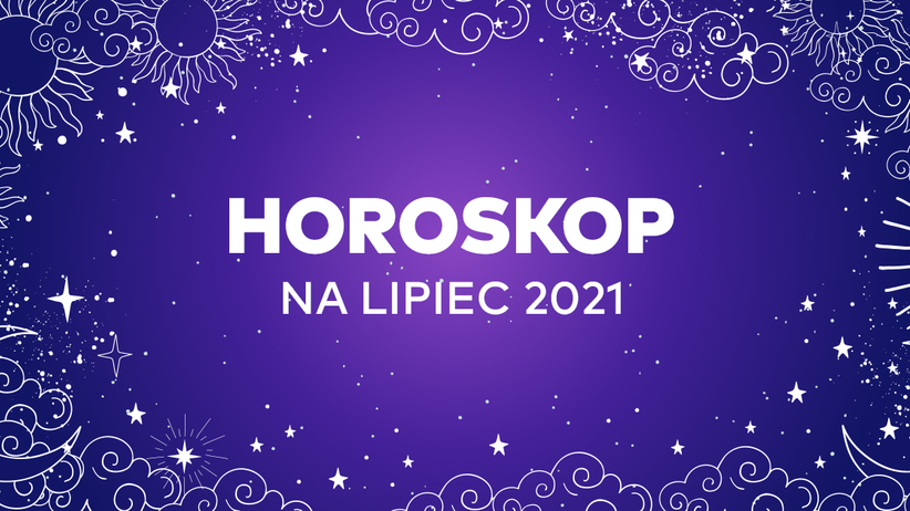 Horoskop na lipiec 2021 dla wszystkich znaków zodiaku