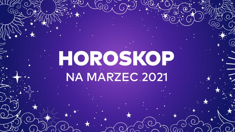 Horoskop na marzec 2021 dla wszystkich znaków zodiaku